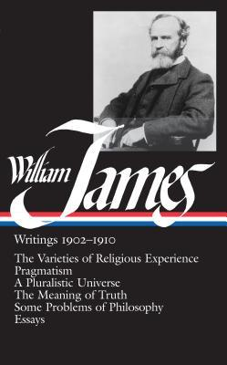 Writings 1902-1910: The Varieties of Religious Experience / Pragmatism / A Pluralistic Universe / The Meaning of Truth / Some Problems of Philosophy / Essays