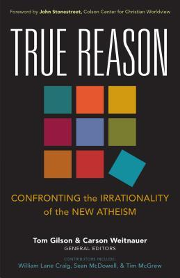 True Reason: Confronting the Irrationality of the New Atheism