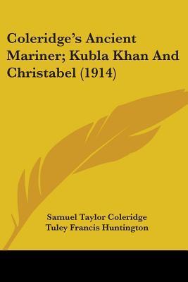 Ancient Mariner; Kubla Khan and Christabel