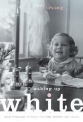 Waking Up White: And Finding Myself in the Story of Race Book Pdf