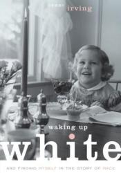 Waking Up White: And Finding Myself in the Story of Race Pdf Book