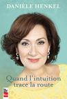 Quand l'intuition trace la route by Danièle Henkel