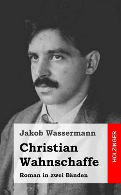 Christian Wahnschaffe: Roman in Zwei Banden
