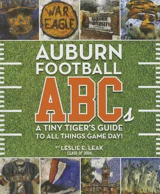 Auburn Football ABCs: A Tiny Tiger's Guide to All Things Game Day