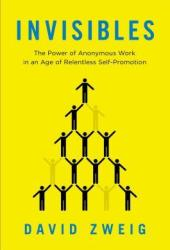 Invisibles: The Power of Anonymous Work in an Age of Relentless Self-Promotion Book Pdf