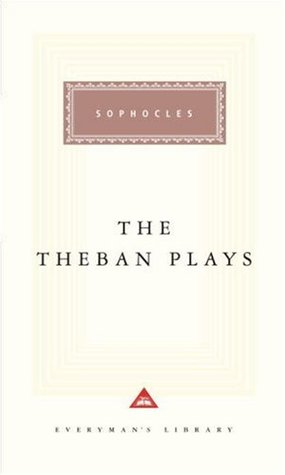 The Theban Plays (Everyman's Library, #93)