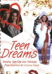Teen Dreams: Reading Teen Film and Television from 'Heathers' to 'Veronica Mars' Pdf Book
