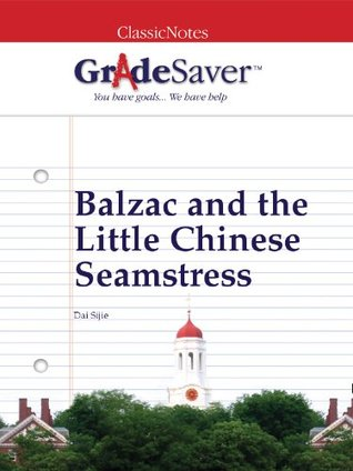 GradeSaver (TM) ClassicNotes: Balzac and the Little Chinese Seamstress