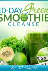 10-Day Green Smoothie Cleanse: Lose Up to 15 Pounds in 10 Days! Book Pdf
