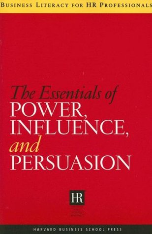 The Essentials of Power, Influence, and Persuasion