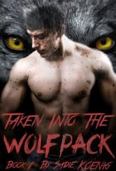Taken Into The Wolfpack: Book #1