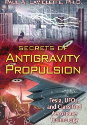 Secrets of Antigravity Propulsion: Tesla, UFOs, and Classified Aerospace Technology Pdf Book