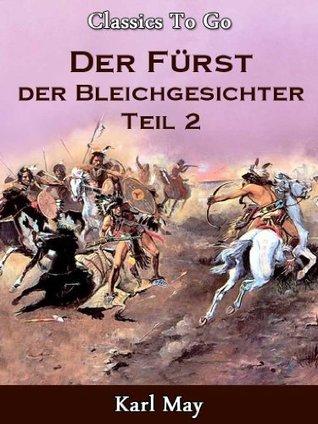 Der Fürst der Bleichgesichter Teil 2 Jubiläumsedition zum 101. Todesjahr von Karl May