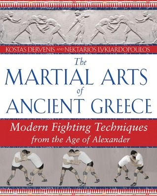 The Martial Arts of Ancient Greece: Modern Fighting Techniques from the Age of Alexander