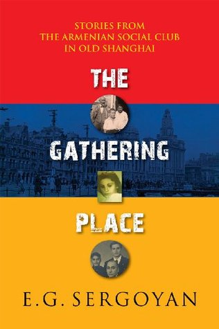 The Gathering Place: Stories from the Armenian Club in Old Shanghai