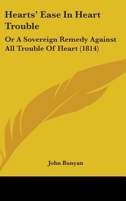 Hearts' Ease in Heart Trouble: Or a Sovereign Remedy Against All Trouble of Heart (1814)