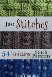 Just Stitches: 70 Knitting Stitch Patterns to Inspire Your Next Project (Tiger Road Crafts Book 4) Book Pdf