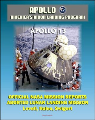 """Apollo and America's Moon Landing Program: Apollo 13 Official NASA Mission Reports and Press Kit - April 1970 Aborted Third Lunar Landing Attempt """"Successful Failure"""" - Lovell, Haise, and Swigert"""