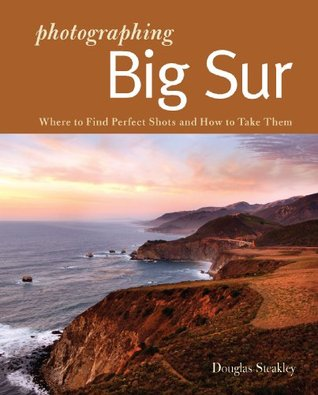 Photographing Big Sur: Where to Find Perfect Shots and How to Take Them