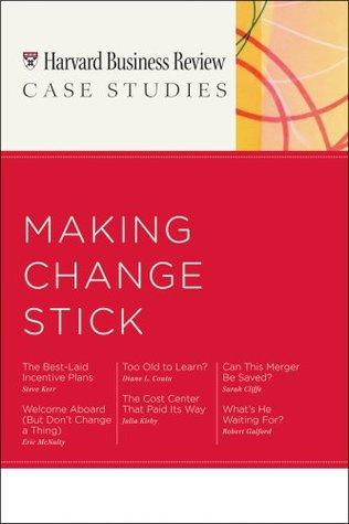HBR Case Studies: Making Change Stick