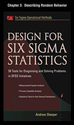 Design for Six SIGMA Statistics, Chapter 3 - Describing Random Behavior