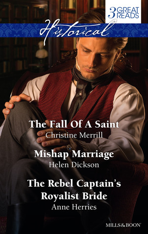 The Fall of a Saint / Mishap Marriage / The Rebel Captain's Royalist Bride