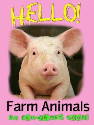 Hello! Farm Animals (A Fun, Educational Children's Picture Book) (Edu-Great Books)