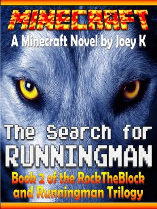 Minecraft - The Search for Runningman - A Minecraft Novel starring RockTheBlock and Runningman: Book Two of the RockTheBlock and Runningman Trilogy