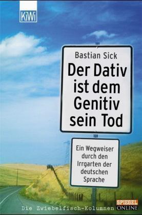 Der Dativ ist dem Genitiv sein Tod: Ein Wegweiser durch den Irrgarten der deutschen Sprache (Der Dativ ist dem Genitiv sein Tod, #1)