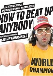 How to Beat Up Anybody: An Instructional and Inspirational Karate Book by the World Champion Pdf Book