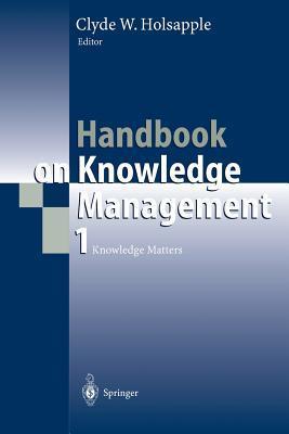 Handbook on Knowledge Management 1: Knowledge Matters