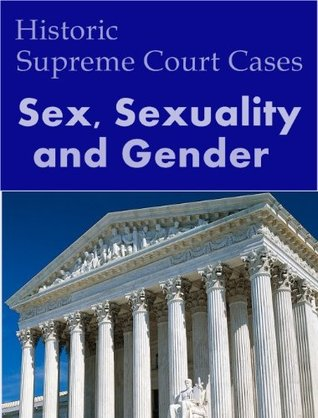 Sex, Sexuality and Gender: Historic US Supreme Court Cases