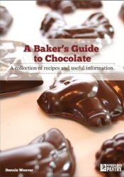 A Baker's Guide to Chocolate: A Collection of Recipes and Useful Information Book by Dennis Weaver