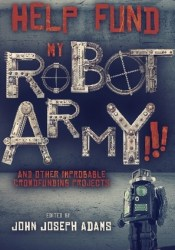 Help Fund my Robot Army!!! & Other Improbable Crowdfunding Projects Pdf Book