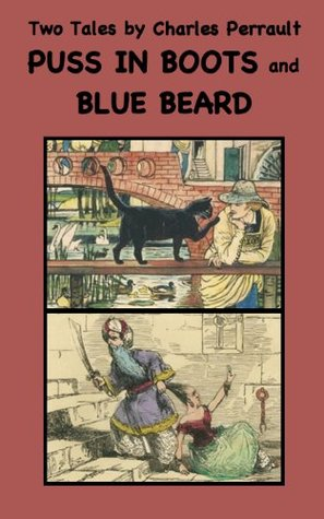 Two Tales by Charles Perrault: Puss in Boots and Blue Beard