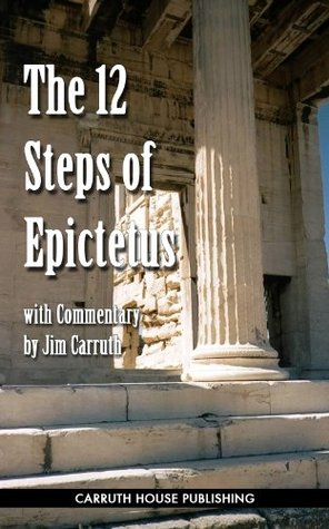 The 12 Steps of Epictetus: An Introduction to the Ancient Greek Philosopher Who Shaped Our World as We Know It Today.