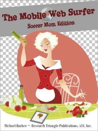 The Mobile Web Surfer - Your Kindle Browser Homepage: Soccer Mom Edition (Kindle Apps #3)