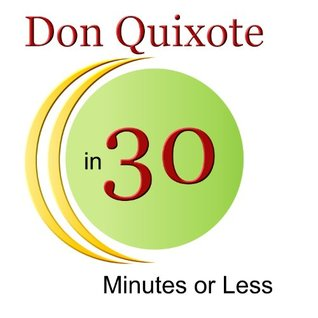 Don Quixote in 30 Minutes or Less