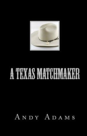 Andy Adams Trilogy: A Texas Matchmaker, The Outlet & The Log of a Cowboy