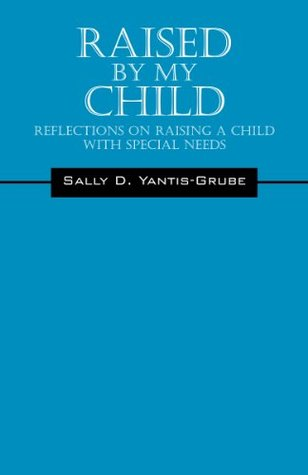 Raised by my Child: Reflections on Raising a Child with Special Needs