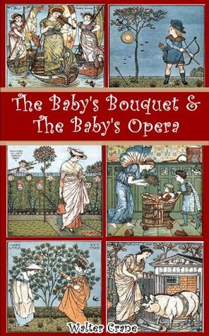 The Baby's Bouquet and The Baby's Opera with sheet music (Classic Nursery Rhymes and Children Picture Books Collection) Illustrated original 100+ for children drawing, cartooning and painting practice