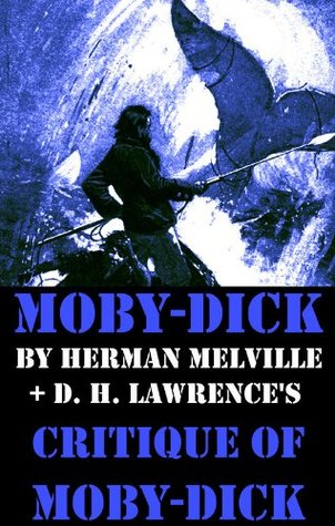 Moby-Dick by Herman Melville + D. H. Lawrence's critique of Moby-Dick
