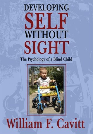 DEVELOPING SELF WITHOUT SIGHT: The Psychology of a Blind Child