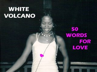 WHITE VOLCANO - FIFTY WORDS FOR LOVE (The Volcano Trilogy)