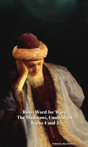 Rumi Word for Word: The Mathnawi Unabridged, Books 1 and 2