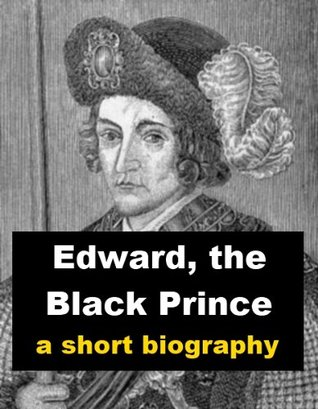 Edward, the Black Prince - A Short Biography