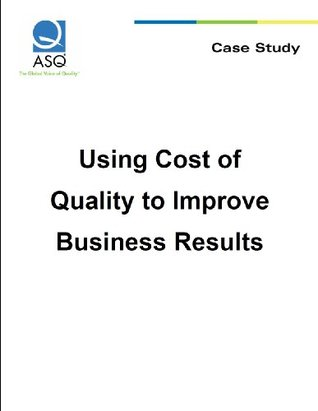 Using Cost of Quality to Improve Business Results