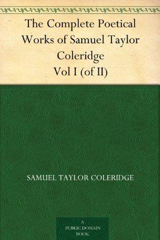The Complete Poetical Works of Samuel Taylor Coleridge V1: Poems (1912)