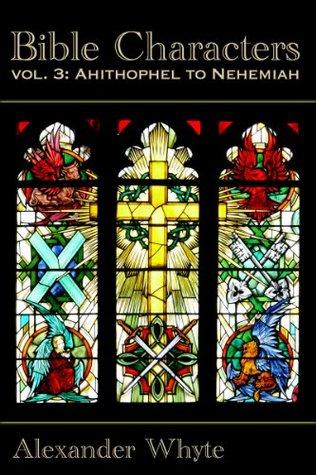 Bible Characters Vol. 3 - Ahithophel to Nehemiah