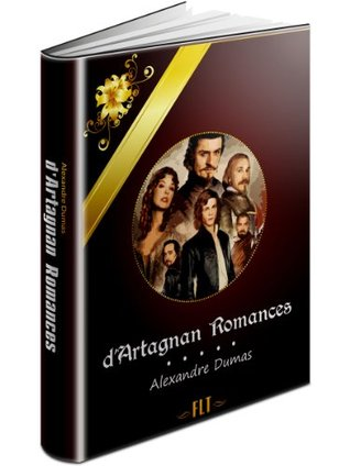 D'ARTAGNAN ROMANCES: The Three Musketeers, Twenty Years After, The Vicomte de Bragelonne, Ten Years Later, Louise de la Valliere, The Man in the Iron Mask (FLT Classics Series)